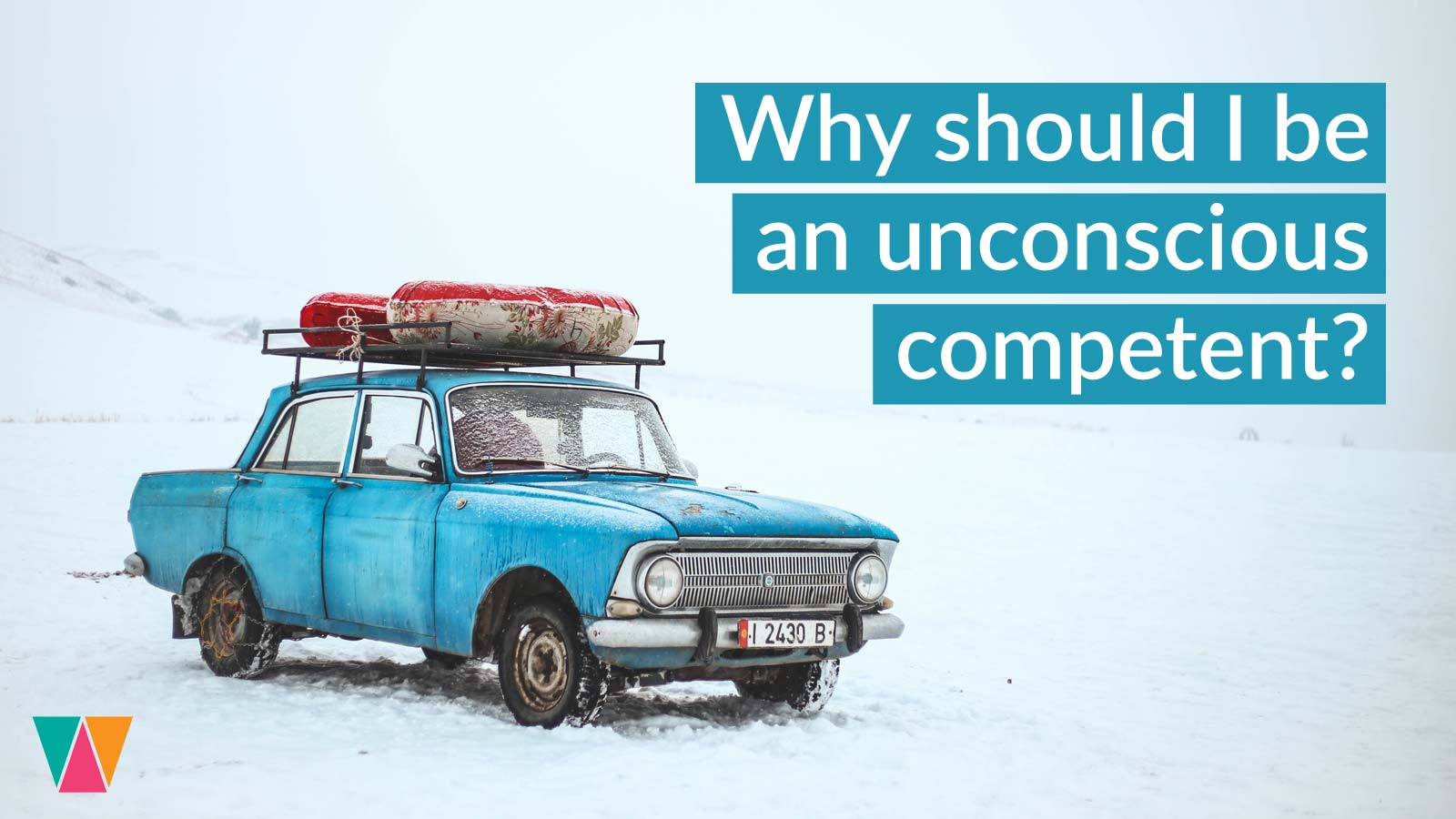 Why should I be an unconscious competent?